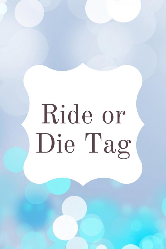 Ride or Die Tag