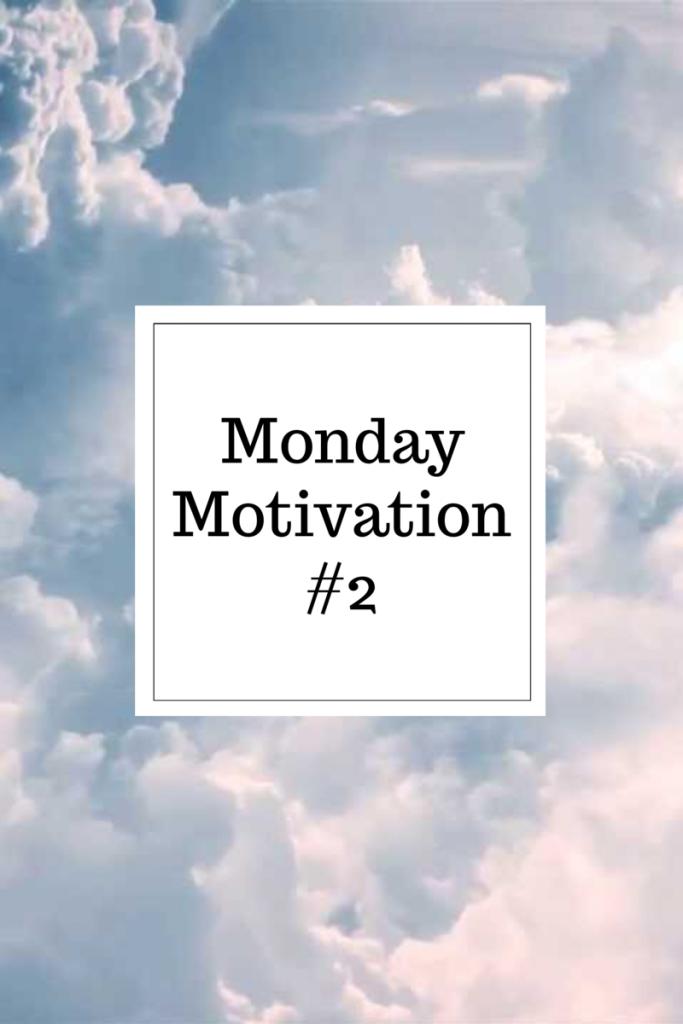 Monday Motivation #2