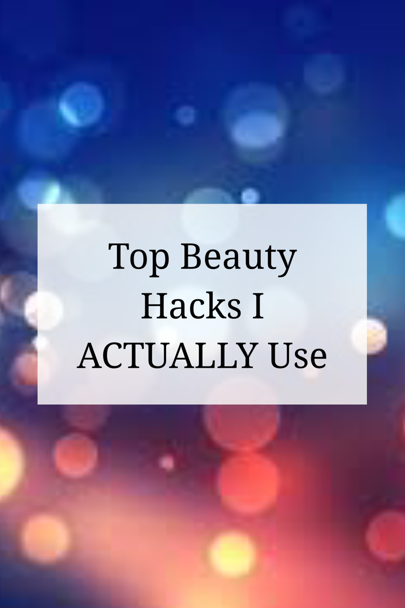 top beauty hacks I ACTUALLY use